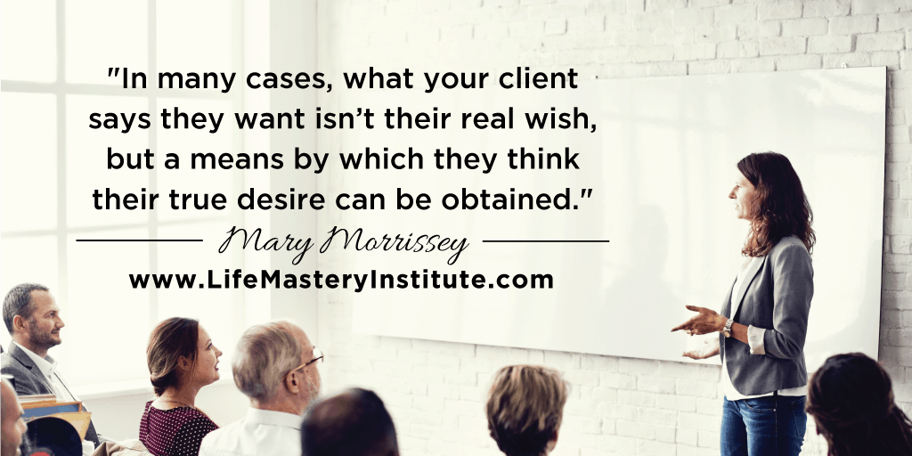 Do Your Life Coaching Clients Really Want What They SAY They Want?